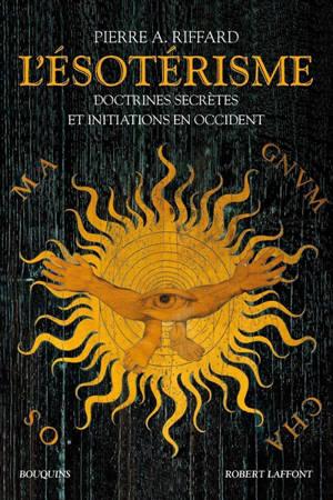 L'ésotérisme : doctrines secrètes et initiations en Occident
