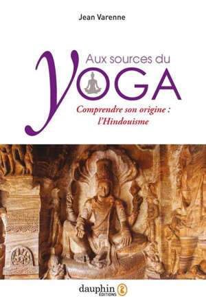 Aux sources du yoga : comprendre son origine : l'hindouisme
