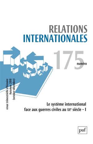 Relations internationales. n° 175, Le système international face aux guerres civiles au XXe siècle.1