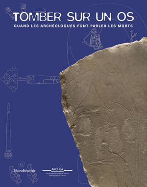 Tomber sur un os : quand les archéologues font parler les morts