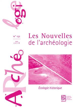 Les nouvelles de l'archéologie. n° 152, Ecologie historique