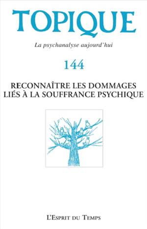 Topique. n° 144, Reconnaître les dommages liés à la souffrance psychique