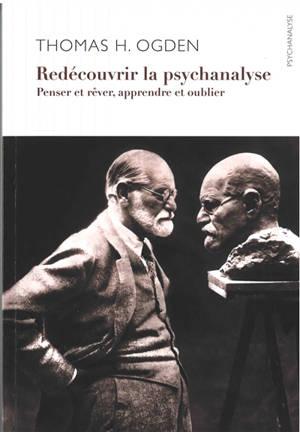 Redécouvrir la psychanalyse : penser, rêver, apprendre, oublier