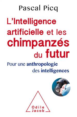 L'intelligence artificielle et les chimpanzés du futur : pour une anthropologie des intelligences