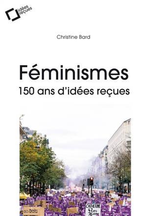 Le féminisme : 150 ans d'idées reçues