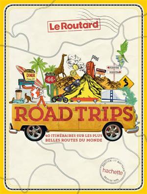 Road trips : 40 itinéraires sur les plus belles routes du monde