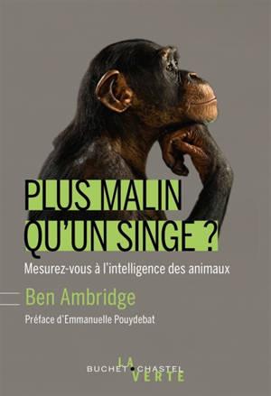 Plus malin qu'un singe ? : mesurez-vous à l'intelligence incroyable des animaux