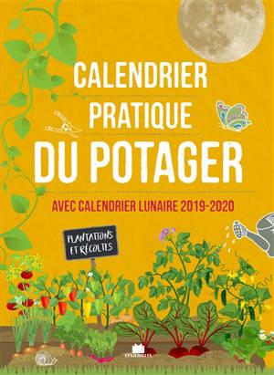 Calendrier Plantations.Calendrier Pratique Du Potager Avec Calendrier Lunaire 2019 2020 Plantations Et Recoltes