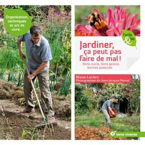 Jardiner, ça peut pas faire de mal ! : bons outils, bons gestes, bonnes postures