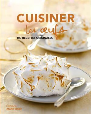 Cuisiner les oeufs : 100 recettes originales
