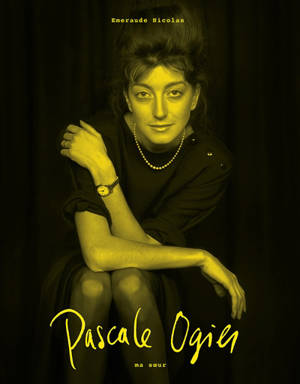 Pascale Ogier : ma soeur