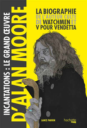 Incantations : le grand oeuvre d'Alan Moore