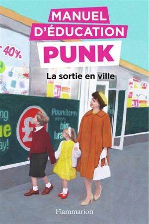 Manuel d'éducation punk. Volume 2, La sortie en ville : la méthode fouille-merde pour apprendre à lire