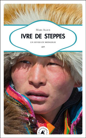 Ivre de steppes : un hiver en Mongolie