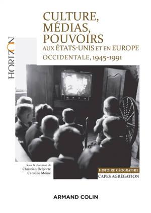 Culture, médias, pouvoirs aux Etats-Unis et en Europe occidentale, 1945-1991 : histoire géographie Capes agrégation