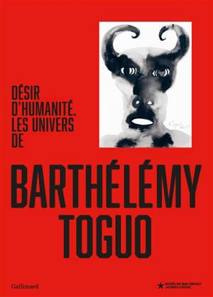Désir d'humanité : les univers de Barthélémy Toguo