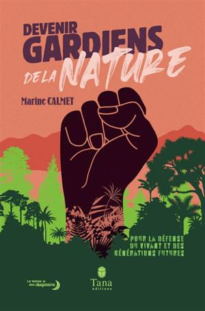 Devenir gardiens de la nature : pour la défense du vivant et des générations futures