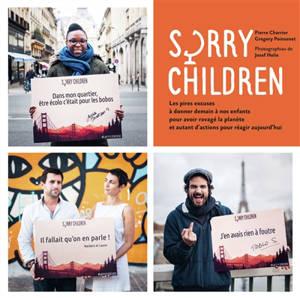 Sorry children : les pires excuses à donner demain à nos enfants pour avoir ravagé la planète et autant d'actions pour réagir aujourd'hui