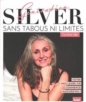Génération silver : sans tabous ni limites : votre meilleure vie commence aujourd'hui !