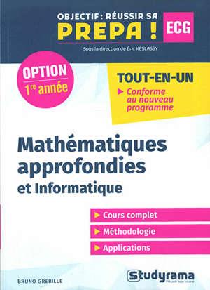Mathématiques approfondies et informatique : option 1re année ECG : tout-en-un, conforme au nouveau programme