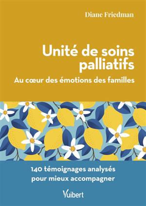 Unité de soins palliatifs : au coeur des émotions des familles : 140 témoignages analysés pour mieux accompagner