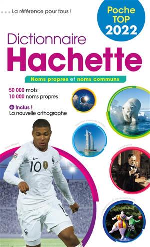 Dictionnaire Hachette encyclopédique de poche top 2022 : noms propres et noms communs : 50.000 mots, 10.000 noms propres