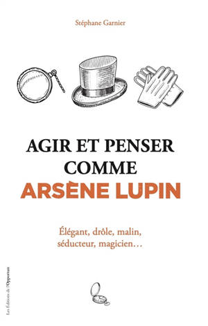 Agir et penser comme Arsène Lupin