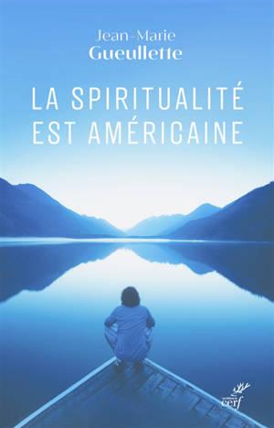 La spiritualité est américaine : liberté, expérience et méditation