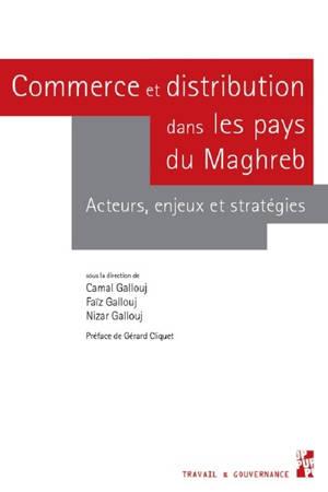 Commerce et distribution dans les pays du Maghreb : acteurs, enjeux et stratégies