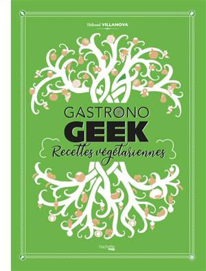 Gastronogeek : recettes végétariennes