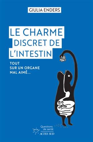 Le charme discret de l'intestin : tout sur un organe mal aimé...