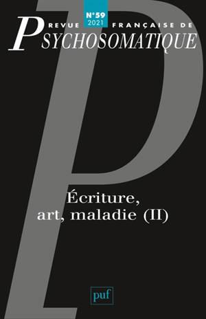 Revue française de psychosomatique. n° 59, Ecriture, art, maladie (II)