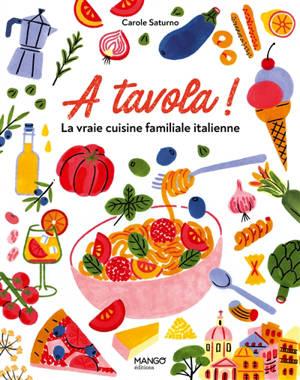 A tavola ! : la vraie cuisine familiale italienne