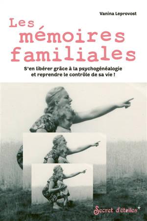 Les mémoires familiales : s'en libérer grâce à la psychogénéalogie et reprendre le contrôle de sa vie !