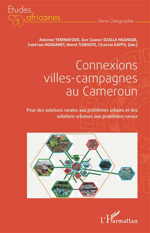 Connexions villes-campagnes au Cameroun : pour des solutions rurales aux problèmes urbains et des solutions urbaines aux problèmes ruraux