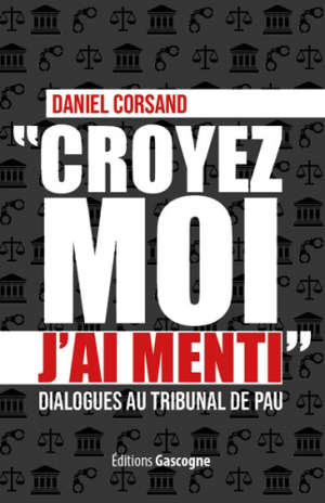 Croyez-moi, j'ai menti : dialogues au tribunal de Pau