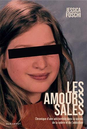 Les amours sales : chronique d'une ado tombée dans la spirale de la colère et de l'addiction
