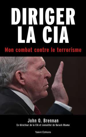 Diriger la CIA : mon combat contre le terrorisme