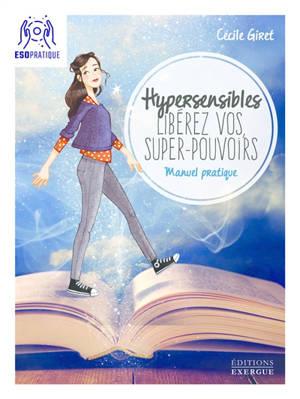 Hypersensibles, libérez vos super-pouvoirs : manuel pratique