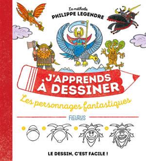 J'apprends à dessiner les personnages fantastiques : la méthode Philippe Legendre : le dessin, c'est facile !