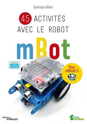 45 activités avec le robot mBot : pour mBlock 5