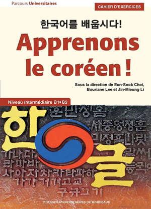 Apprenons le coréen ! : niveau intermédiaire B1-B2 : cahier d'exercices