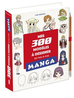 Mes 300 modèles à dessiner en pas-à-pas : manga
