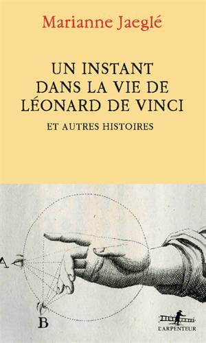 Un instant dans la vie de Léonard de Vinci : et autres histoires