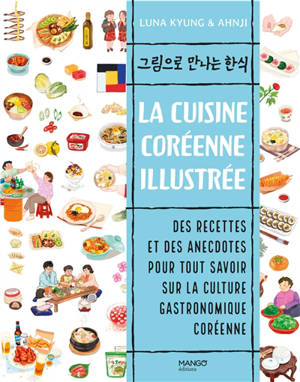 La cuisine coréenne illustrée : des recettes et des anecdotes pour tout savoir sur la culture gastronomique coréenne