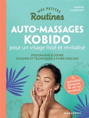Mes petites routines auto-massages kobido pour un visage lissé et revitalisé : programme 21 jours : 50 soins et techniques à faire chez soi