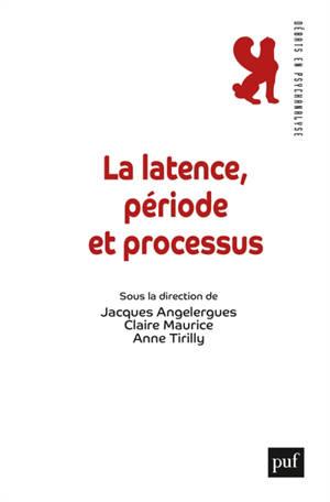 La latence, période et comme processus