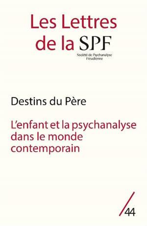 Lettres de la Société de psychanalyse freudienne (Les). n° 44, Destins du père. L'enfant et la psychanalyse dans le monde contemporain