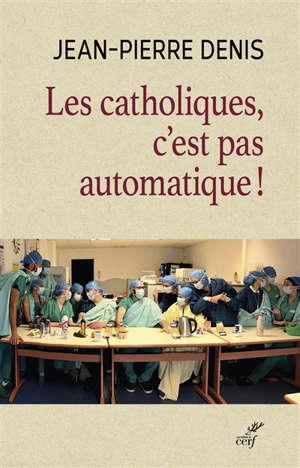 Les catholiques, c'est pas automatique !