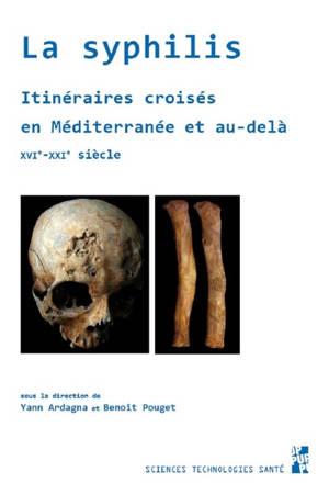 La syphilis : itinéraires croisés en Méditerranée et au-delà : XVIe-XXIe siècles